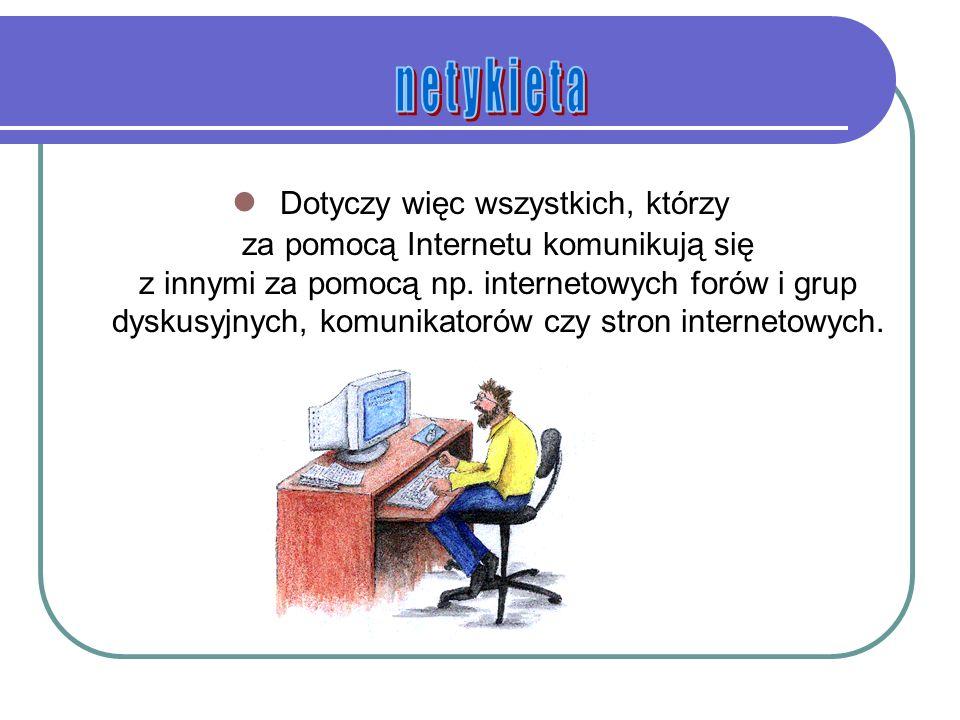 Dotyczy więc wszystkich, którzy za pomocą Internetu komunikują się z innymi za pomocą np.