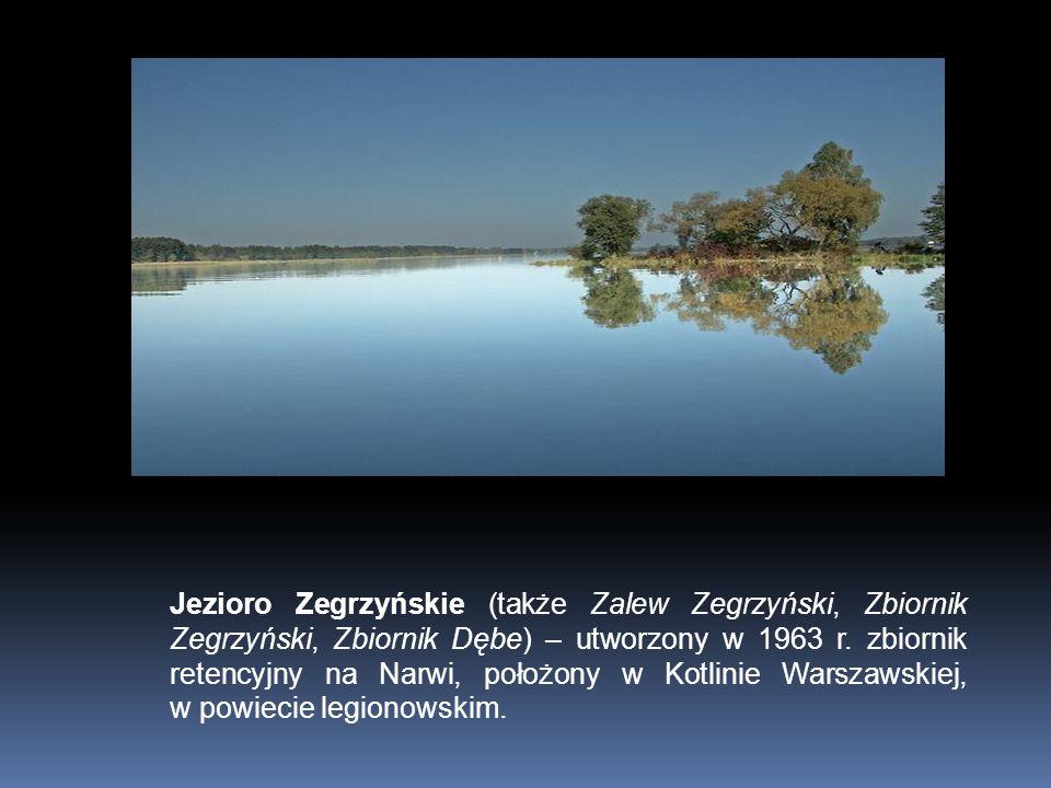 Jezioro Zegrzyńskie (także Zalew Zegrzyński, Zbiornik Zegrzyński, Zbiornik Dębe) – utworzony w 1963 r.