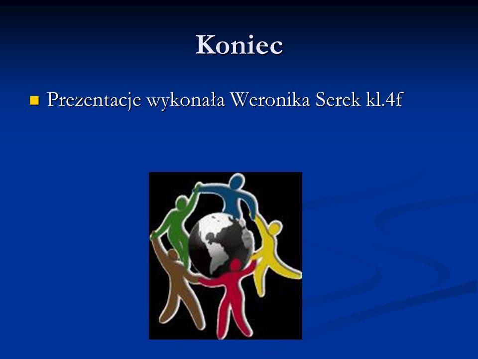 Koniec Prezentacje wykonała Weronika Serek kl.4f Prezentacje wykonała Weronika Serek kl.4f