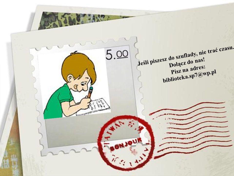 Jeśli piszesz do szuflady, nie trać czasu. Dołącz do nas! Pisz na adres: biblioteka.sp7@wp.pl