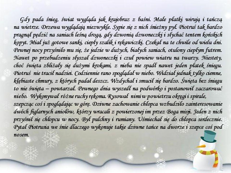 Chłopiec opowiedział skrzydlatej zjawie o tym, że marzy by z nieba w czasie Świąt Bożego Narodzenia sypały się płatki śniegu.