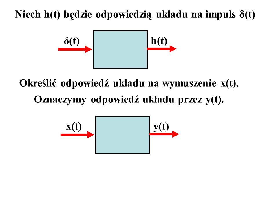 Niech h(t) będzie odpowiedzią układu na impuls δ(t) δ(t) h(t) Określić odpowiedź układu na wymuszenie x(t). Oznaczymy odpowiedź układu przez y(t). x(t