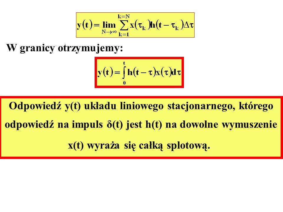 W granicy otrzymujemy: Odpowiedź y(t) układu liniowego stacjonarnego, którego odpowiedź na impuls δ(t) jest h(t) na dowolne wymuszenie x(t) wyraża się