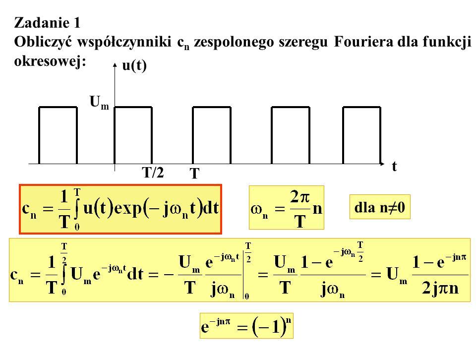 Zadanie 1 Obliczyć współczynniki c n zespolonego szeregu Fouriera dla funkcji okresowej: u(t) t UmUm T/2 T dla n0