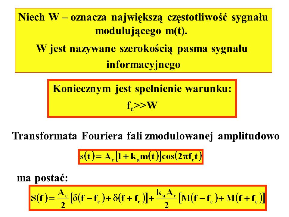 Niech W – oznacza największą częstotliwość sygnału modulującego m(t). W jest nazywane szerokością pasma sygnału informacyjnego Koniecznym jest spełnie