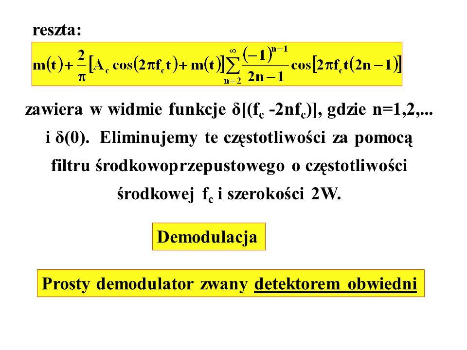 reszta: zawiera w widmie funkcje δ[(f c -2nf c )], gdzie n=1,2,... i δ(0). Eliminujemy te częstotliwości za pomocą filtru środkowoprzepustowego o częs