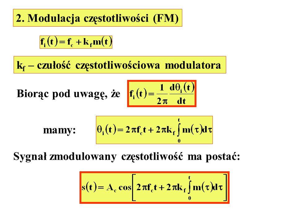 2. Modulacja częstotliwości (FM) k f – czułość częstotliwościowa modulatora Biorąc pod uwagę, że mamy: Sygnał zmodulowany częstotliwość ma postać: