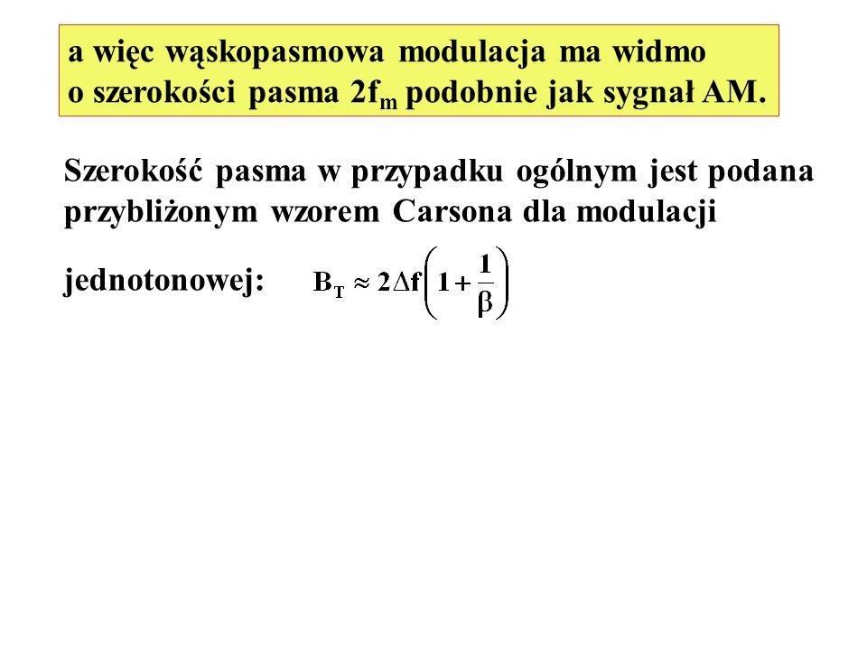 a więc wąskopasmowa modulacja ma widmo o szerokości pasma 2f m podobnie jak sygnał AM. Szerokość pasma w przypadku ogólnym jest podana przybliżonym wz