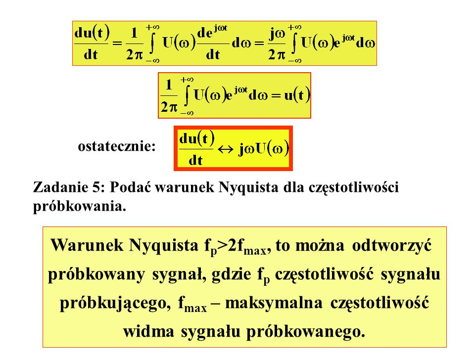 ostatecznie: Zadanie 5: Podać warunek Nyquista dla częstotliwości próbkowania. Warunek Nyquista f p >2f max, to można odtworzyć próbkowany sygnał, gdz