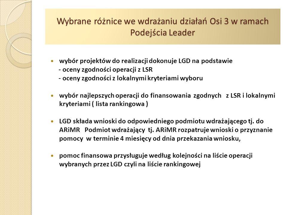 Wybrane różnice we wdrażaniu działań Osi 3 w ramach Podejścia Leader wybór projektów do realizacji dokonuje LGD na podstawie - oceny zgodności operacj