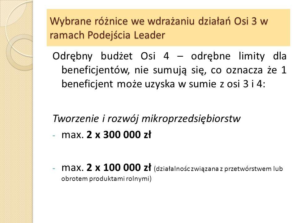 Wybrane różnice we wdrażaniu działań Osi 3 w ramach Podejścia Leader Odrębny budżet Osi 4 – odrębne limity dla beneficjentów, nie sumują się, co oznac