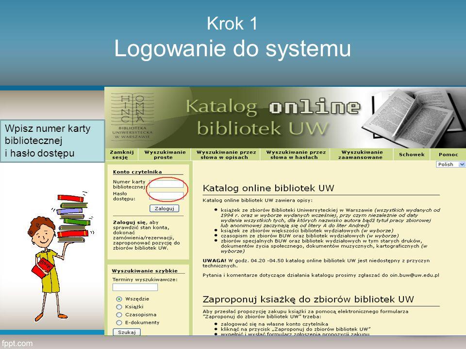 Krok 1 Logowanie do systemu Wpisz numer karty bibliotecznej i hasło dostępu