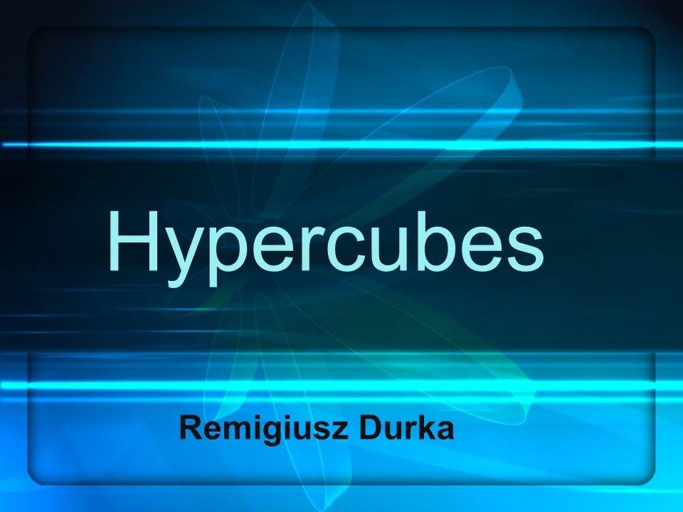 Hypercubes Remigiusz Durka