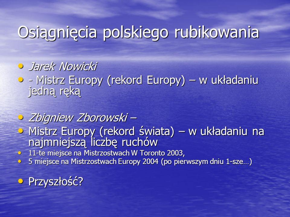 Osiągnięcia polskiego rubikowania Jarek Nowicki Jarek Nowicki - Mistrz Europy (rekord Europy) – w układaniu jedną ręką - Mistrz Europy (rekord Europy)