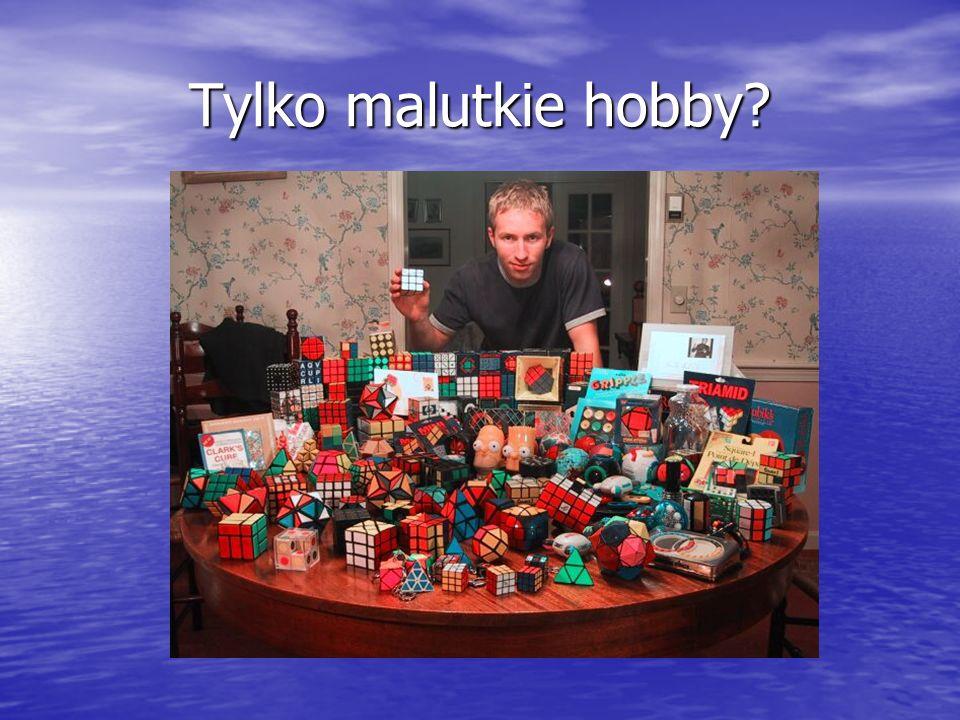 Tylko malutkie hobby?