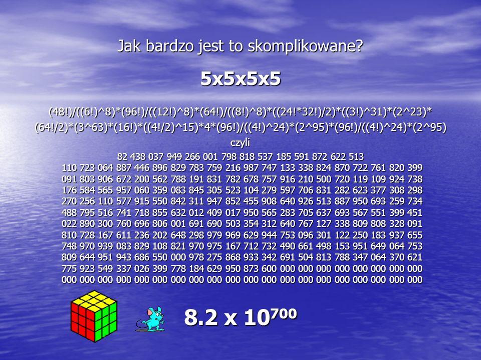 Jak bardzo jest to skomplikowane? 5x5x5x5(48!)/((6!)^8)*(96!)/((12!)^8)*(64!)/((8!)^8)*((24!*32!)/2)*((3!)^31)*(2^23)*(64!/2)*(3^63)*(16!)*((4!/2)^15)