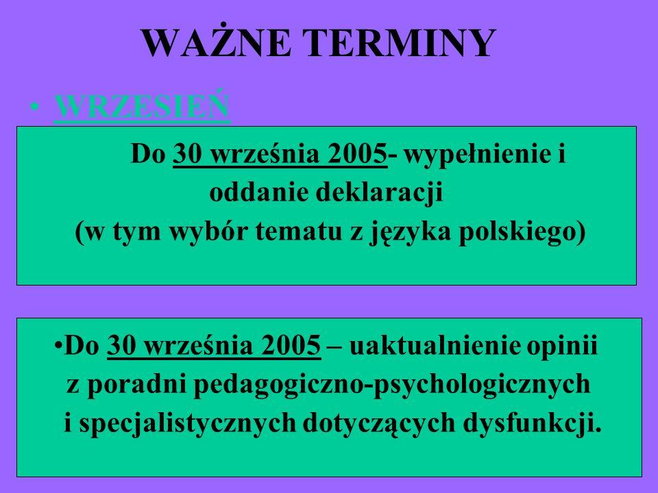 WAŻNE TERMINY WRZESIEŃ Do 30 września 2005- wypełnienie i oddanie deklaracji (w tym wybór tematu z języka polskiego) Do 30 września 2005 – uaktualnien