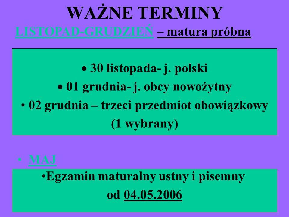 WAŻNE TERMINY MAJ 30 listopada- j. polski 01 grudnia- j. obcy nowożytny 02 grudnia – trzeci przedmiot obowiązkowy (1 wybrany) LISTOPAD-GRUDZIEŃ– matur