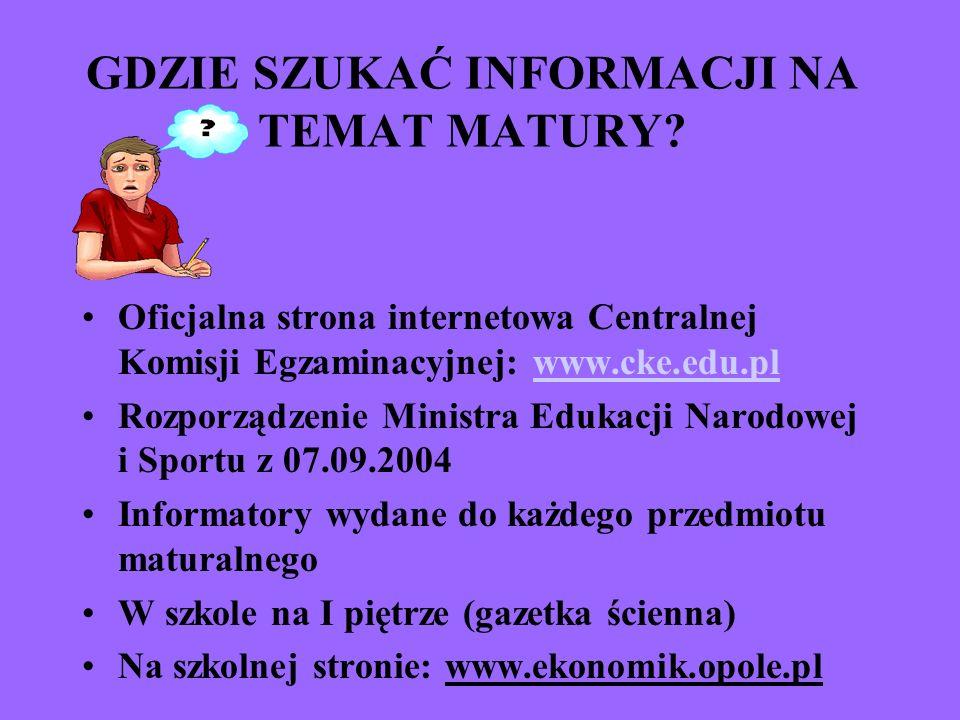 GDZIE SZUKAĆ INFORMACJI NA TEMAT MATURY? Oficjalna strona internetowa Centralnej Komisji Egzaminacyjnej: www.cke.edu.plwww.cke.edu.pl Rozporządzenie M