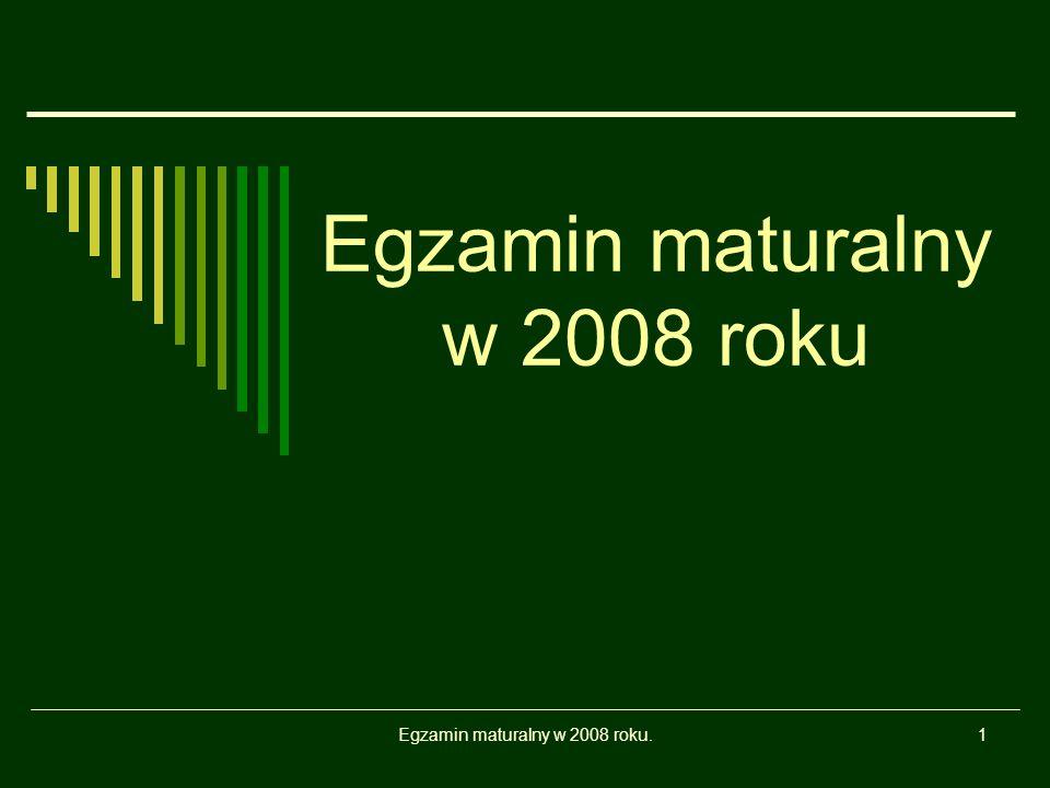 Egzamin maturalny w 2008 roku.1 Egzamin maturalny w 2008 roku