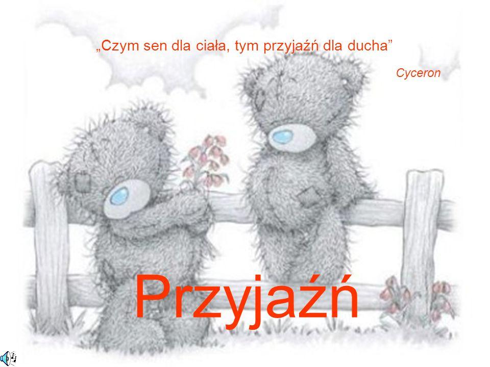 Przyjaźń Czym sen dla ciała, tym przyjaźń dla ducha Cyceron