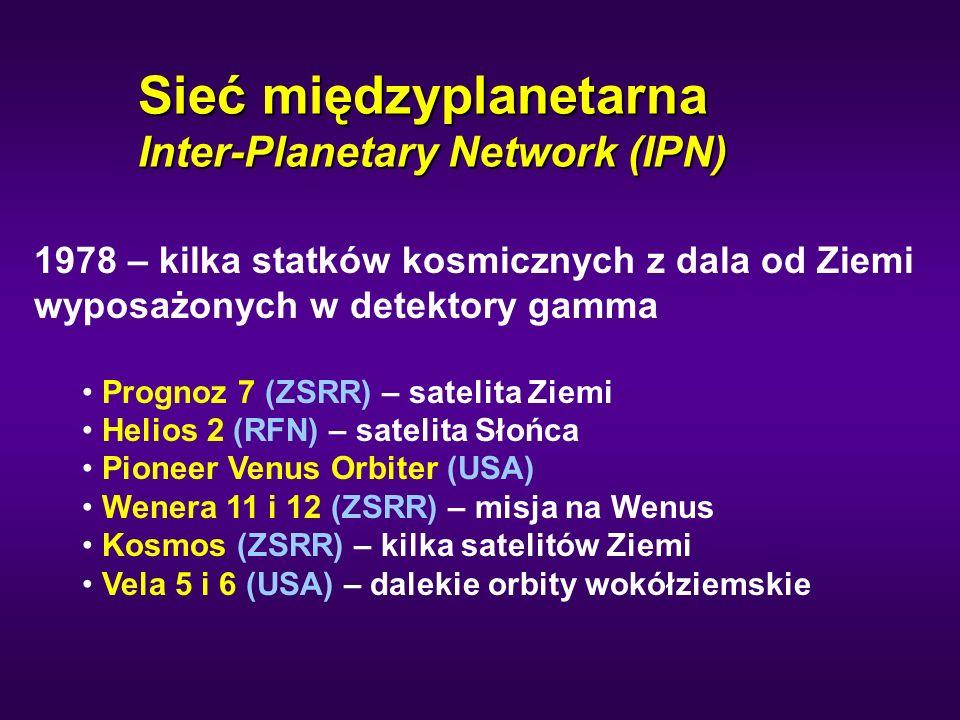 Sieć międzyplanetarna Inter-Planetary Network (IPN) 1978 – kilka statków kosmicznych z dala od Ziemi wyposażonych w detektory gamma Prognoz 7 (ZSRR) –
