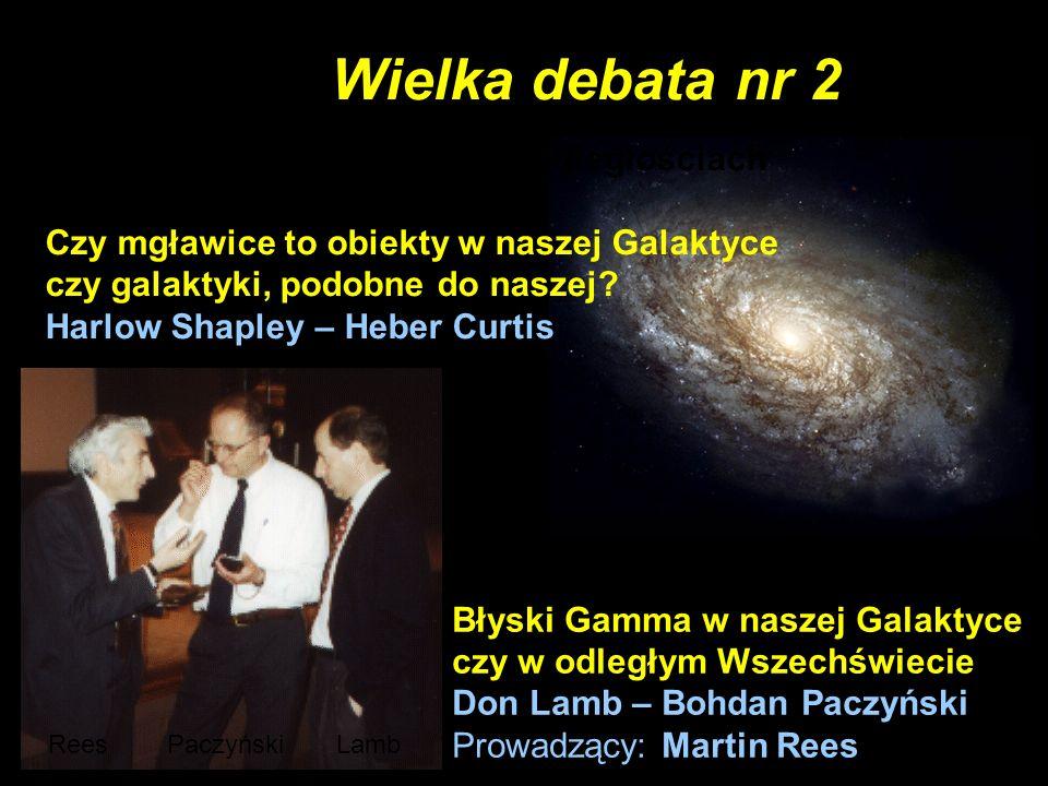 23 Wielka debata nr 2 1920.04.26 – Wielka debata o odległościach we Wszechświecie Czy mgławice to obiekty w naszej Galaktyce czy galaktyki, podobne do naszej.