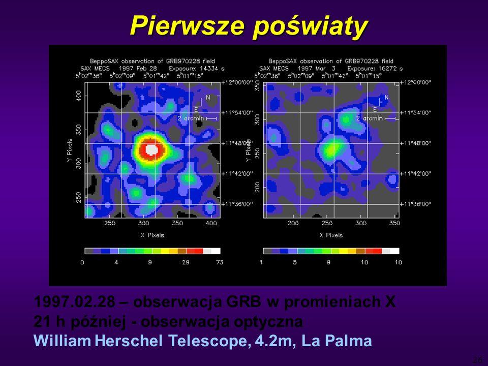 26 Pierwsze poświaty 1997.02.28 – obserwacja GRB w promieniach X 21 h później - obserwacja optyczna William Herschel Telescope, 4.2m, La Palma