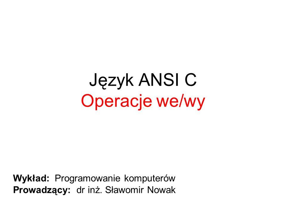 Język ANSI C Operacje we/wy Wykład: Programowanie komputerów Prowadzący: dr inż. Sławomir Nowak