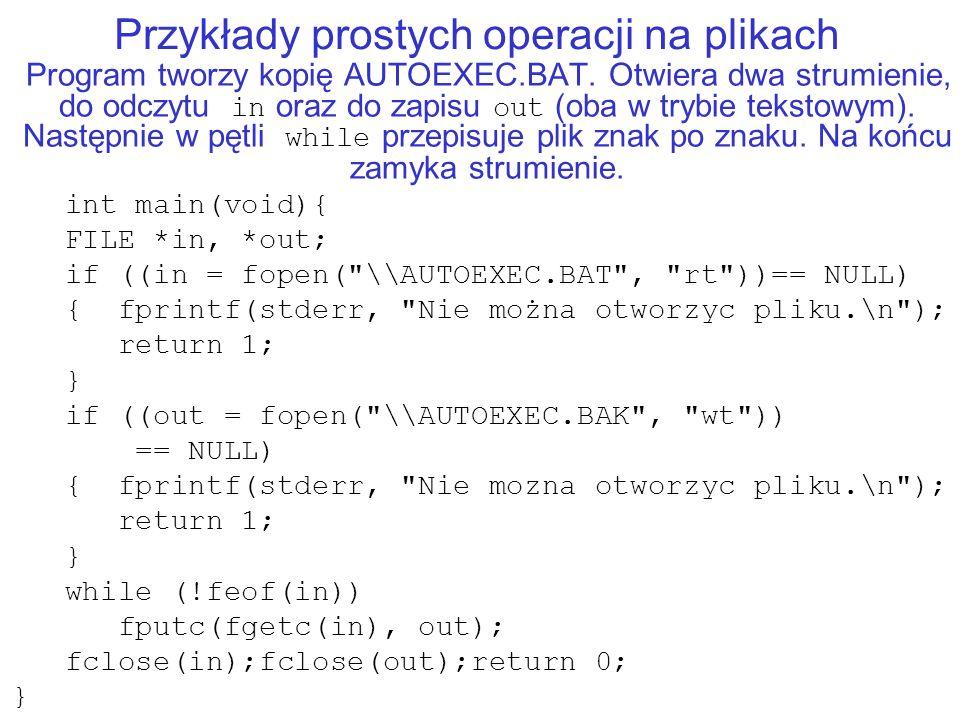 Przykłady prostych operacji na plikach Program tworzy kopię AUTOEXEC.BAT.