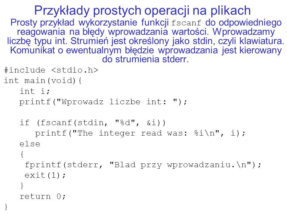 Przykłady prostych operacji na plikach Prosty przykład wykorzystanie funkcji fscanf do odpowiedniego reagowania na błędy wprowadzania wartości.