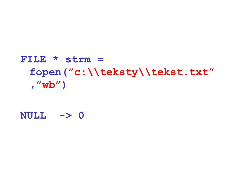 FILE * strm = fopen(c:\\teksty\\tekst.txt,wb) NULL -> 0