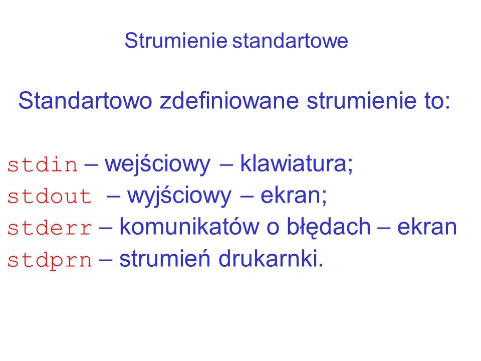Strumienie standartowe Standartowo zdefiniowane strumienie to: stdin – wejściowy – klawiatura; stdout – wyjściowy – ekran; stderr – komunikatów o błędach – ekran stdprn – strumień drukarnki.