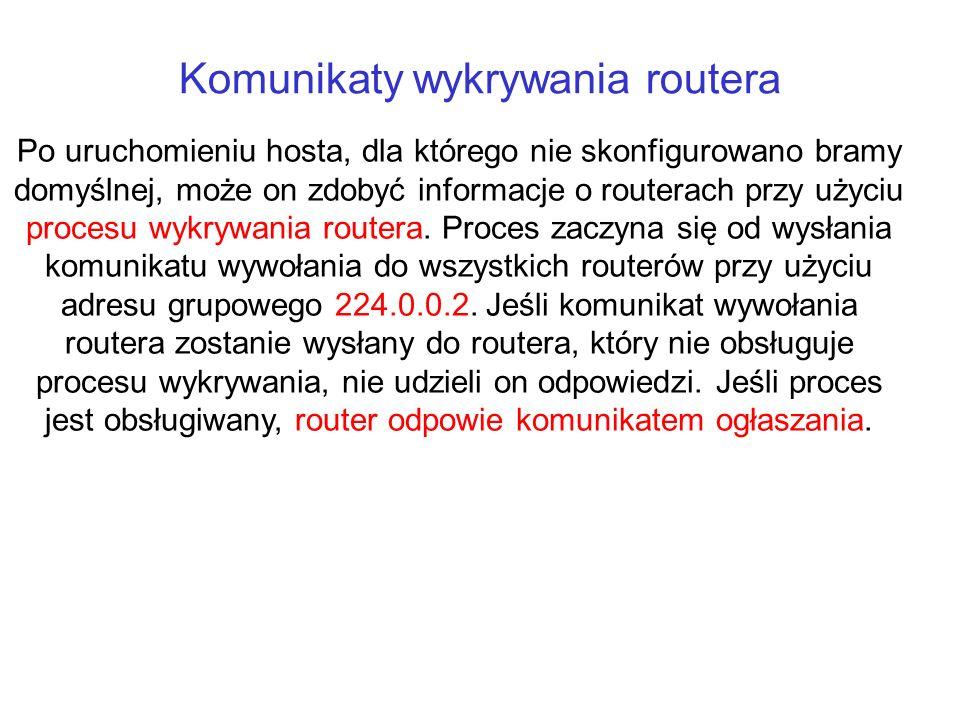 Komunikaty wykrywania routera Po uruchomieniu hosta, dla którego nie skonfigurowano bramy domyślnej, może on zdobyć informacje o routerach przy użyciu