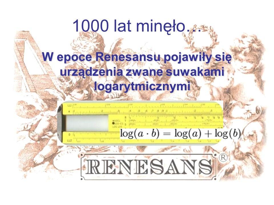1000 lat minęło… W epoce Renesansu pojawiły się urządzenia zwane suwakami logarytmicznymi
