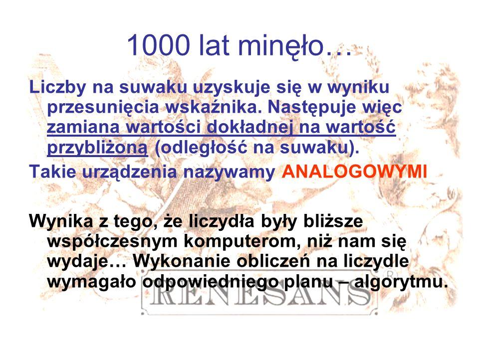 1000 lat minęło… Liczby na suwaku uzyskuje się w wyniku przesunięcia wskaźnika. Następuje więc zamiana wartości dokładnej na wartość przybliżoną (odle