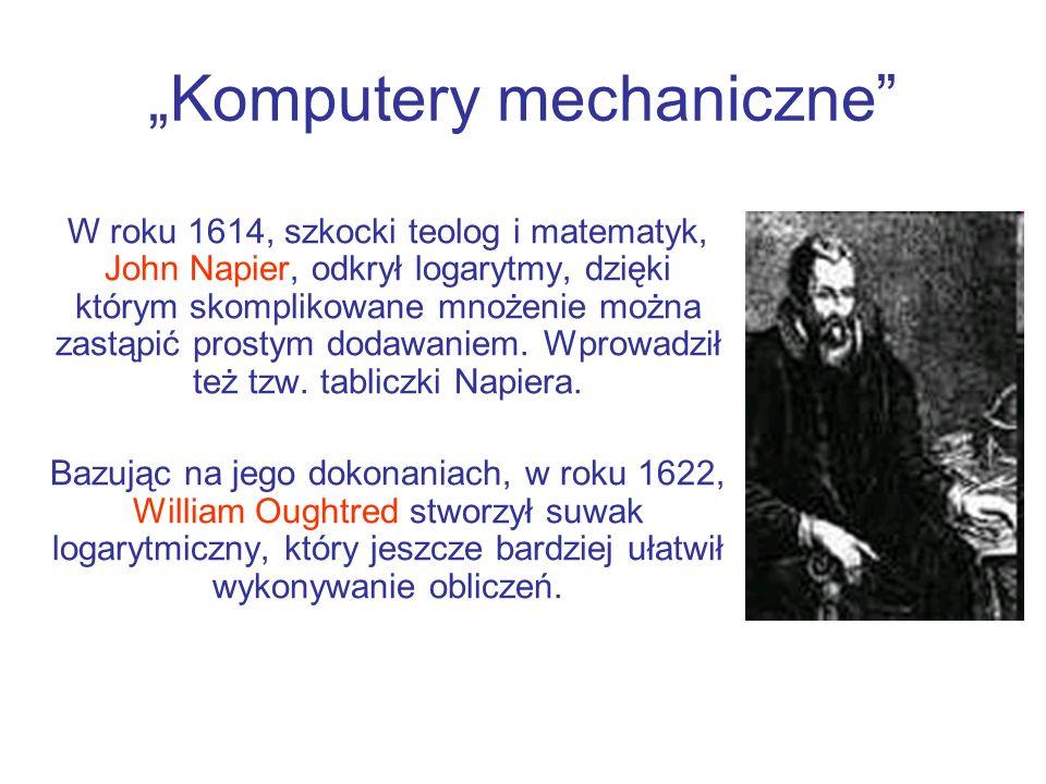 Komputery mechaniczne W roku 1614, szkocki teolog i matematyk, John Napier, odkrył logarytmy, dzięki którym skomplikowane mnożenie można zastąpić pros