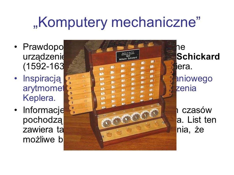 Komputery mechaniczne Prawdopodobnie pierwsze mechaniczne urządzenie liczące zbudował Wilhelm Schickard (1592-1635) w oparciu o tabliczki Napiera. Ins