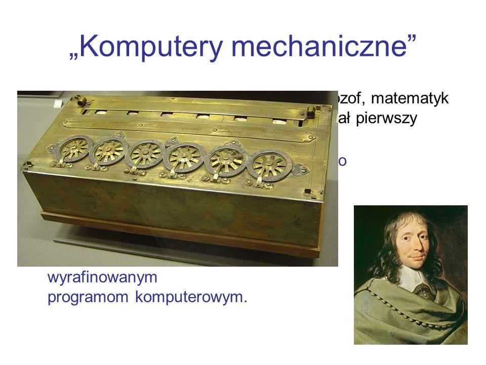 Komputery mechaniczne W 1642 roku Blaise Pascal, francuski filozof, matematyk i fizyk, mając zaledwie 19 lat skonstruował pierwszy sumator mechaniczny