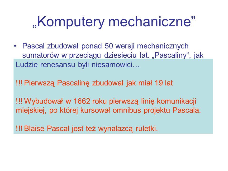 Pascal zbudował ponad 50 wersji mechanicznych sumatorów w przeciągu dziesięciu lat. Pascaliny, jak nazywano jego sumatory, miały prostą konstrukcję, p
