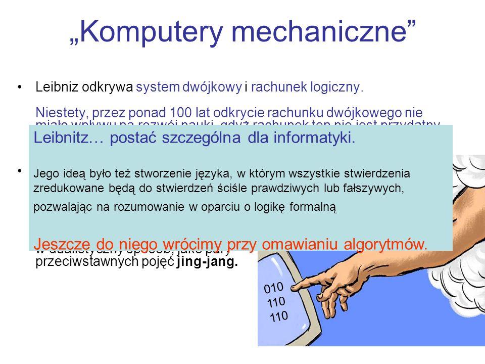 Komputery mechaniczne Leibniz odkrywa system dwójkowy i rachunek logiczny. Niestety, przez ponad 100 lat odkrycie rachunku dwójkowego nie miało wpływu