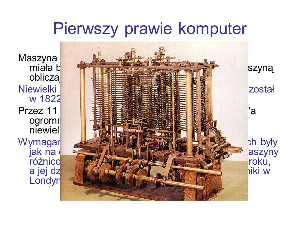 Pierwszy prawie komputer Maszyna różnicowa Babbagea miała być pierwszą prawdziwie automatyczną maszyną obliczającą tablice logarytmów. Niewielki proto
