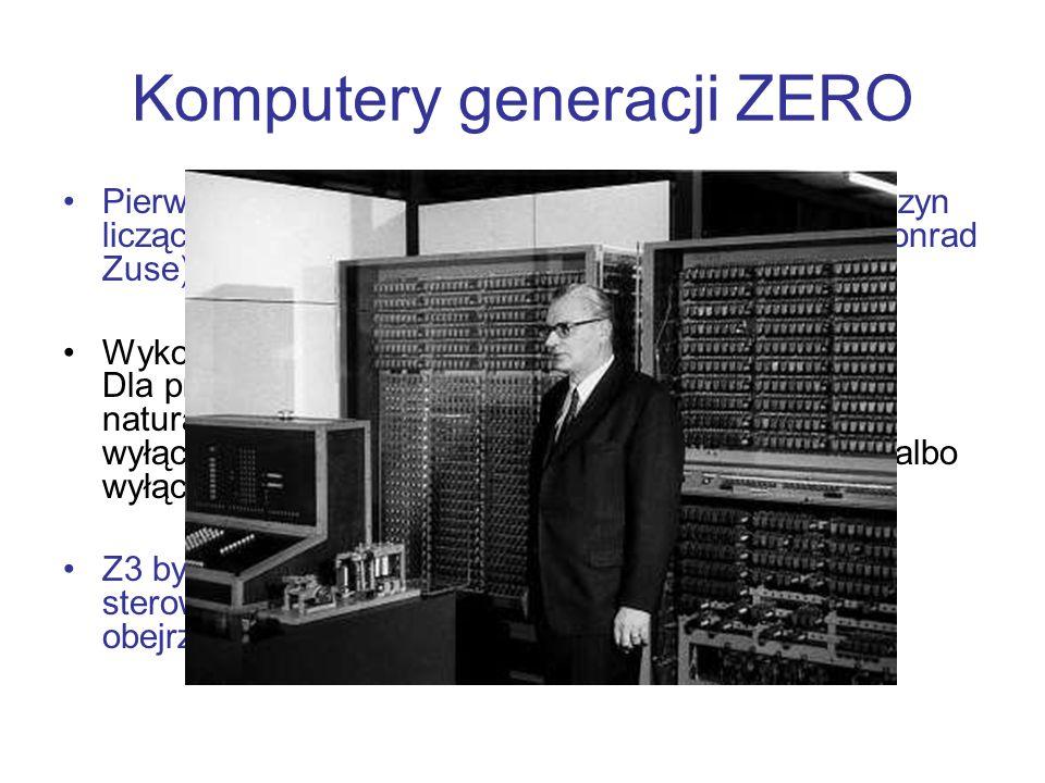 Komputery generacji ZERO Pierwszy krok w kierunku czysto elektrycznych maszyn liczących komputer Z3 oparty na przekaźnikach (Konrad Zuse). Wykorzystan