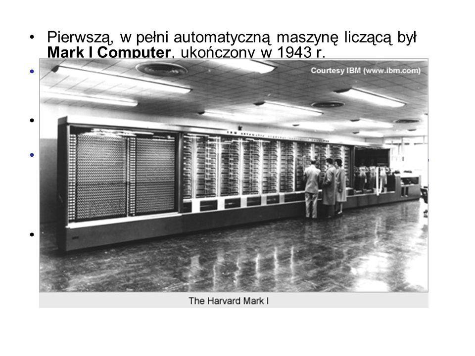 Pierwszą, w pełni automatyczną maszynę liczącą był Mark I Computer, ukończony w 1943 r. Konstrukcja 16-metrowej długości i 2.5 metrowej wysokości, w k
