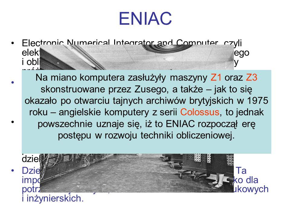 ENIAC Electronic Numerical Integrator and Computer, czyli elektroniczna maszyna do całkowania numerycznego i obliczeń, maszyna zbudowana w oparciu o l