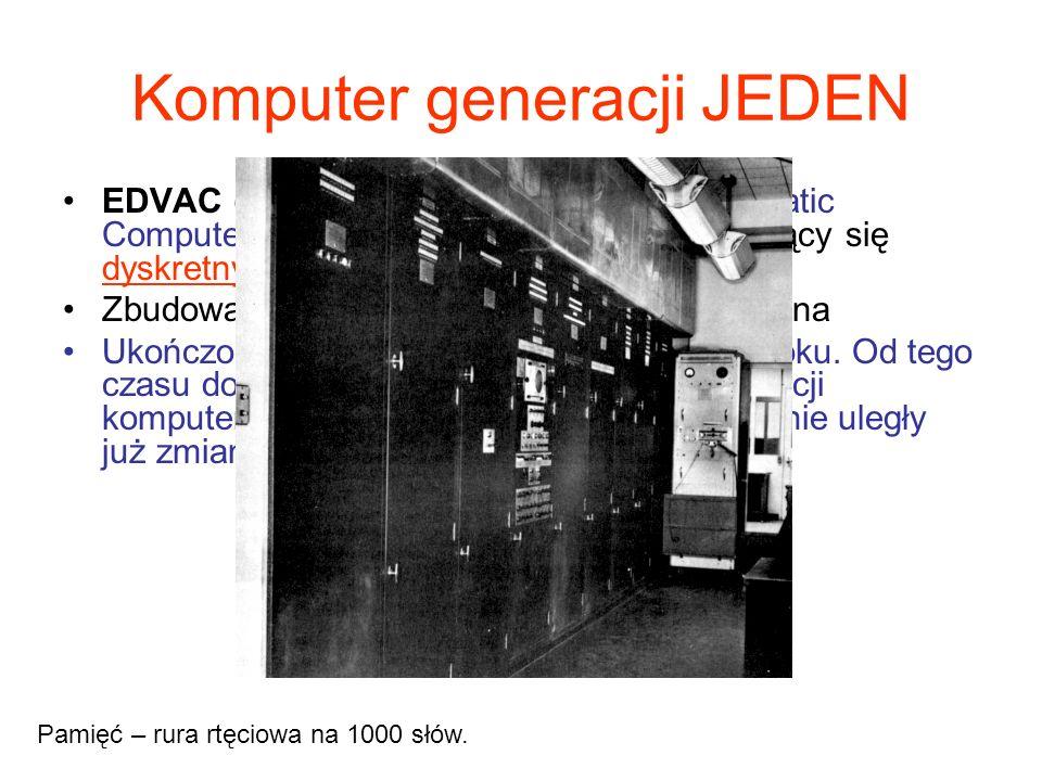 Komputer generacji JEDEN EDVAC (Electronic Discrete Variable Automatic Computer - elektroniczny komputer posługujący się dyskretnymi zmiennymi). Zbudo