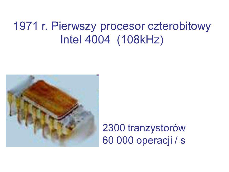 1971 r. Pierwszy procesor czterobitowy Intel 4004 (108kHz) 2300 tranzystorów 60 000 operacji / s