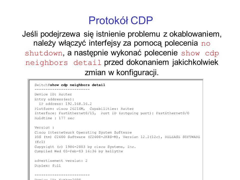Protokół CDP Jeśli podejrzewa się istnienie problemu z okablowaniem, należy włączyć interfejsy za pomocą polecenia no shutdown, a następnie wykonać po