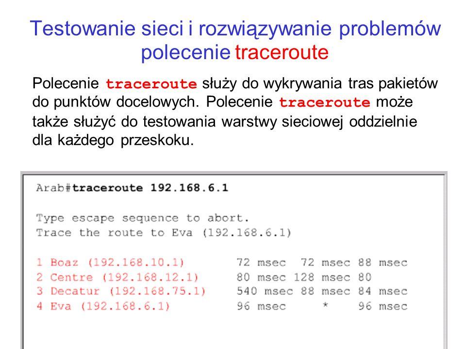 Testowanie sieci i rozwiązywanie problemów polecenie traceroute Polecenie traceroute służy do wykrywania tras pakietów do punktów docelowych. Poleceni