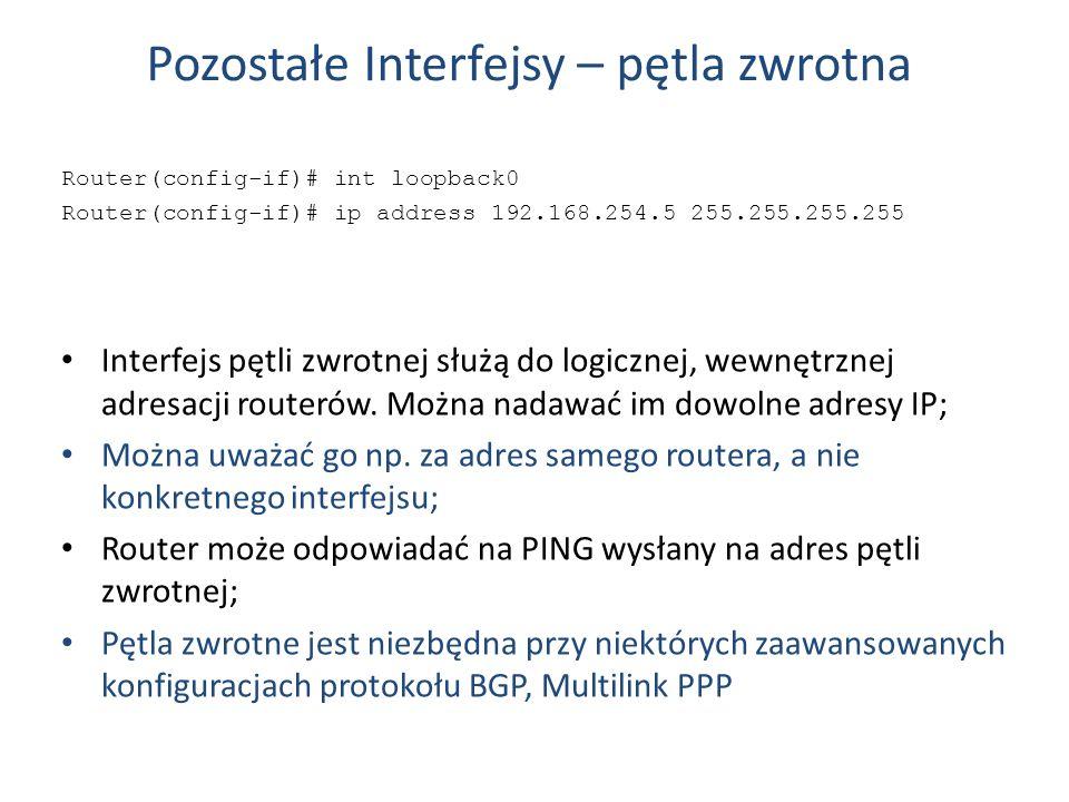 Pozostałe Interfejsy – pętla zwrotna Router(config-if)# int loopback0 Router(config-if)# ip address 192.168.254.5 255.255.255.255 Interfejs pętli zwro
